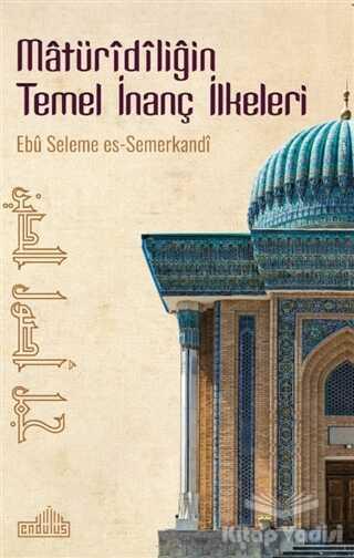 Endülüs Yayınları - Matüridiliğin Temel İnanç İlkeleri
