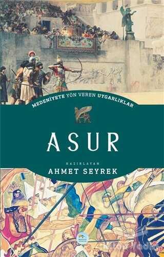 Maviçatı Yayınları - Medeniyete Yön Veren Uygarlıklar: Asur