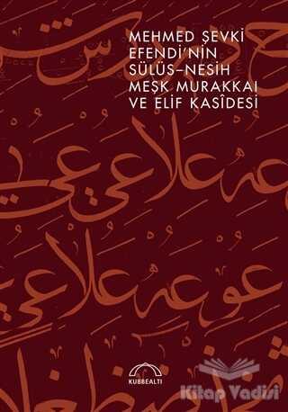 Kubbealtı Neşriyatı Yayıncılık - Mehmed Şevki Efendi'nin Sülüs Nesih Meşk Murakkaı ve Elif Kasidesi