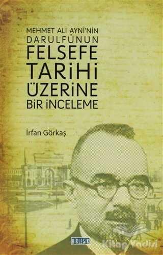 Birleşik Yayınevi - Mehmet Ali Ayni'nin Darulfünun Felsefe Tarihi Üzerine Bir İnceleme