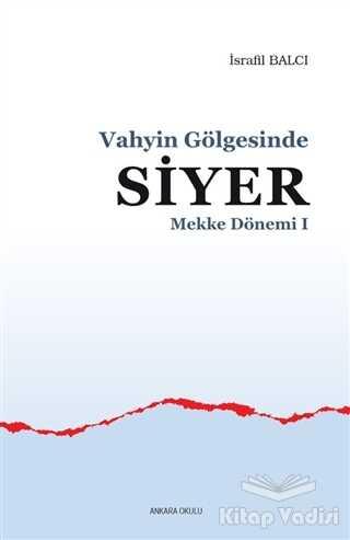 Ankara Okulu Yayınları - Mekke Dönemi 1 - Vahyin Gölgesinde Siyer