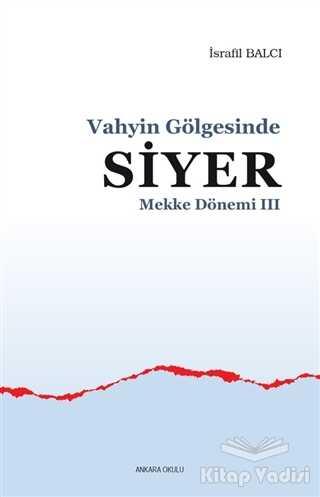 Ankara Okulu Yayınları - Mekke Yılları 3 - Vahyin Gölgesinde Siyer