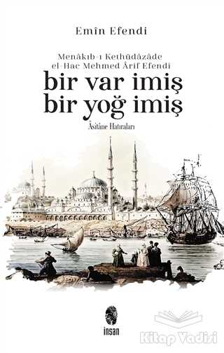 İnsan Yayınları - Menakıb-ı Kethüdazade el-Hac Mehmed Arif Efendi Bir Var İmiş Bir Yoğ İmiş