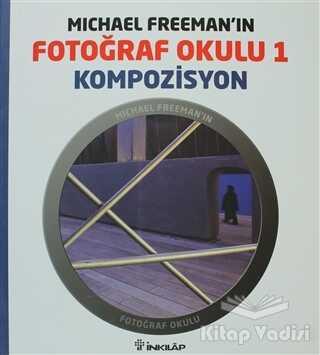 İnkılap Kitabevi - Michael Freeman'ın Fotoğraf Okulu 1 - Kompozisyon
