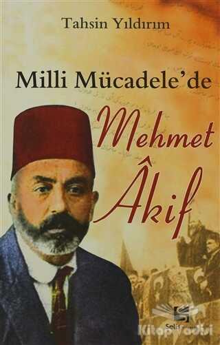 Selis Kitaplar - Milli Mücadele'de Mehmet Akif