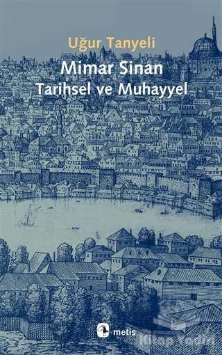 Metis Yayınları - Mimar Sinan Tarihsel ve Muhayyel