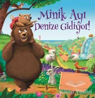 İş Bankası Kültür Yayınları - Minik Ayı Denize Gidiyor!