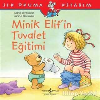 İş Bankası Kültür Yayınları - Minik Elif'in Tuvalet Eğitimi