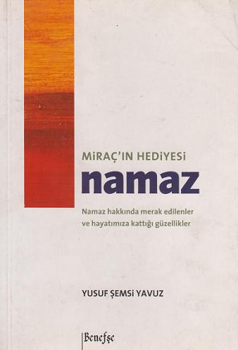 Benefşe Yayınları - Miracın Hediyesi Namaz / Yusuf Şemsi Yavuz Benefşe Yay.