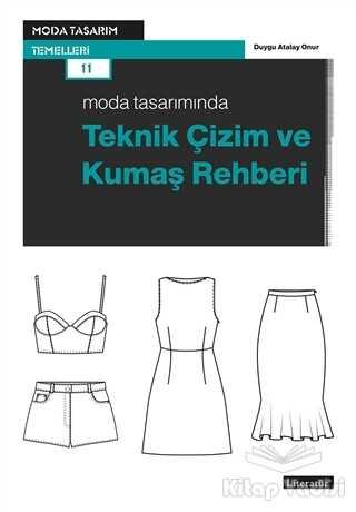 Literatür Yayıncılık - Moda Tasarımında Teknik Çizim ve Kumaş Rehberi