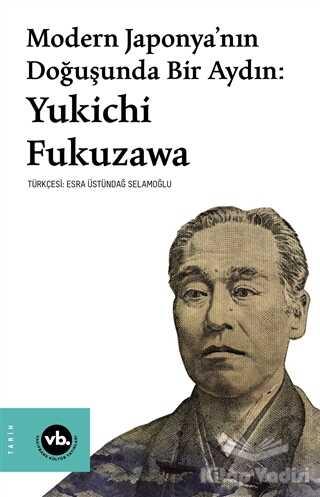 Vakıfbank Kültür Yayınları - Modern Japonya'nın Doğuşunda Bir Aydın: Yukichi Fukuzawa