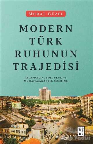 Ketebe Yayınları - Modern Türk Ruhunun Trajedisi