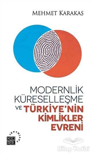 Küre Yayınları - Modernlik, Küreselleşme ve Türkiye'nin Kimlikler Evreni