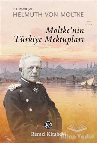 Remzi Kitabevi - Moltke'nin Türkiye Mektupları
