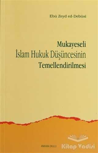 Ankara Okulu Yayınları - Mukayeseli İslam Hukuk Düşüncesinin Temellendirilmesi