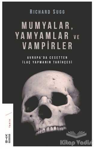 Ketebe Yayınları - Mumyalar, Yamyamlar ve Vampirler