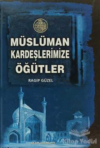 Çelik Yayınevi - Müslüman Kardeşlerimize Öğütler
