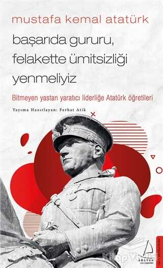 Destek Yayınları - Mustafa Kemal Atatürk - Başarıda Gururu, Felakette Ümitsizliği Yenmeliyiz