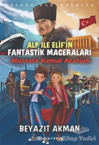 Epsilon Yayınevi - Mustafa Kemal Atatürk - Efsane Karakterler Alp ile Elif'in Fantastik Maceraları