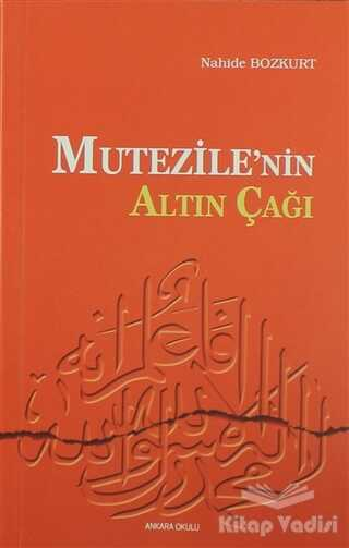 Ankara Okulu Yayınları - Mu'tezile'nin Altın Çağı