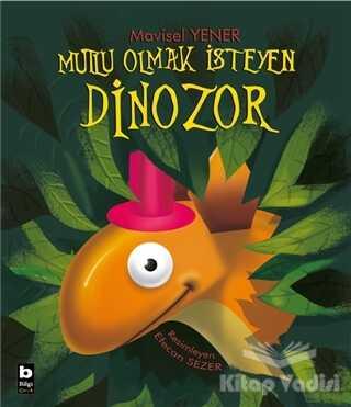 Bilgi Yayınevi - Mutlu Olmak İsteyen Dinozor