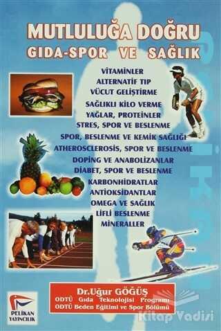 Pelikan Tıp Teknik Yayıncılık - Mutluluğa Doğru Gıda-Spor ve Sağlık