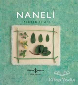 İş Bankası Kültür Yayınları - Naneli Tarifler Kitabı