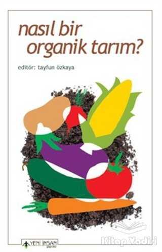 Yeni İnsan Yayınları - Nasıl Bir Organik Tarım?