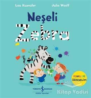 İş Bankası Kültür Yayınları - Neşeli Zebra - Renkleri Öğrenelim
