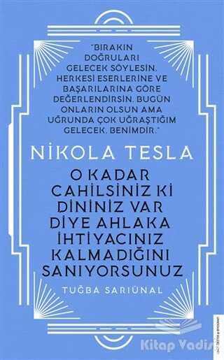 Destek Yayınları - Nikola Tesla - O Kadar Cahilsiniz ki Dininiz Var Diye Ahlaka İhtiyacınız Kalmadığını Sanıyorsunuz