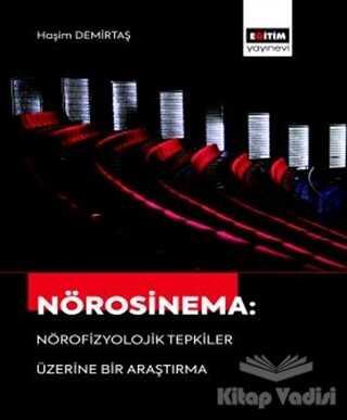 Eğitim Yayınevi - Bilimsel Eserler - Nörosinema: Nörofizyolojik Tepkiler Üzerine Bir Araştırma