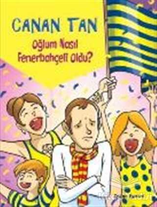 Doğan Egmont Yayıncılık - Oğlum Nasıl Fenerbahçeli Oldu?