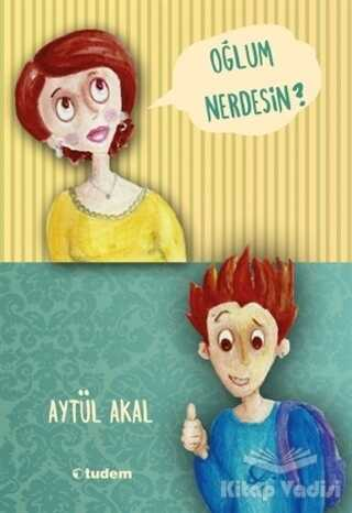 Tudem Yayınları - Oğlum Nerdesin?
