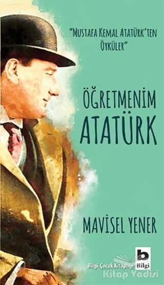 Bilgi Yayınevi - Öğretmenim Atatürk