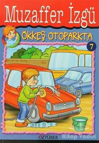 Özyürek Yayınları - Hikaye Kitapları - Ökkeş Otoparkta 7