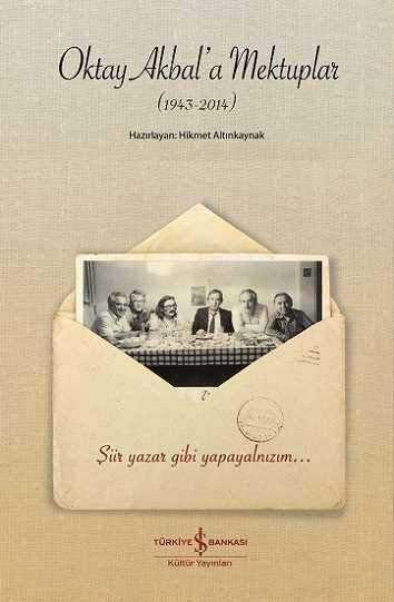 İş Bankası Kültür Yayınları - Oktay Akbal'a Mektuplar (1943-2014)