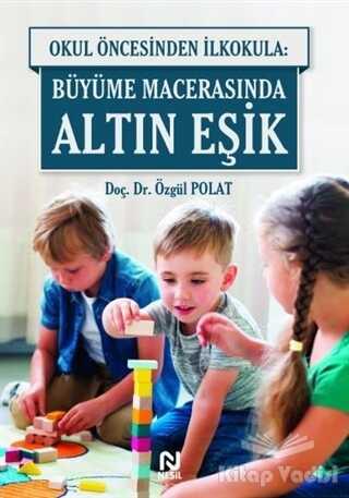Nesil Yayınları - Okul Öncesinde İlkokula: Büyüme Macerasında Altın Eşik