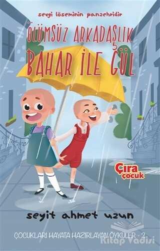 Çıra Çocuk Yayınları - Ölümsüz Arkadaşlık Bahar ile Gül