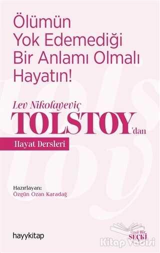 Hayykitap - Ölümün Yok Edemediği Bir Anlamı Olmalı Hayatın! - Lev Nikolayeviç Tolstoy'dan Hayat Dersleri