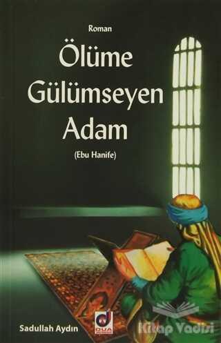 Dua Yayınları - Ölümüne Gülümseyen Adam (Ebu Hanife)