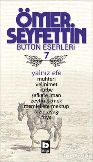 Bilgi Yayınevi - Ömer Seyfettin Bütün Eserleri 7 - Yalnız Efe