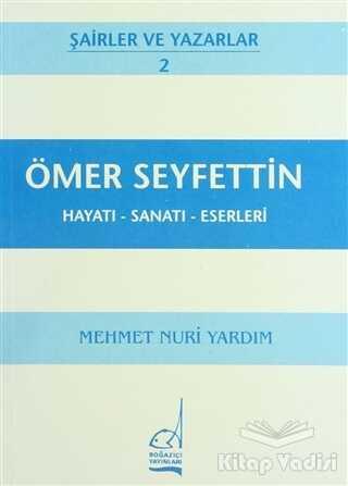 Boğaziçi Yayınları - Ömer Seyfettin Hayatı - Sanatı - Eserleri