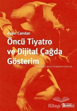 İstanbul Bilgi Üniversitesi Yayınları - Öncü Tiyatro ve Dijital Çağda Gösterim