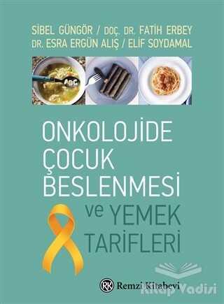 Remzi Kitabevi - Onkolojide Çocuk Beslenmesi ve Yemek Tarifleri