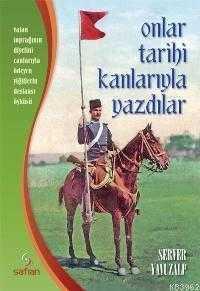 Safran Yayınları - Onlar Tarihi Kanlarıyla Yazdılar / Server Yavuzalp Safran Kitapları