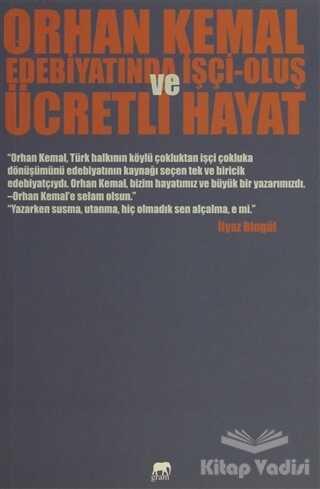 Gram Yayınları - Orhan Kemal Edebiyatında İşçi-Oluş ve Ücretli Hayat