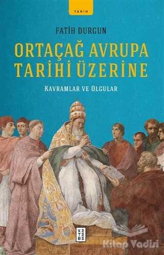 Ketebe Yayınları - Ortaçağ Avrupa Tarihi Üzerine