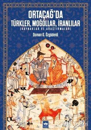 Ötüken Neşriyat - Ortaçağ'da Türkler, Moğollar, İranlılar