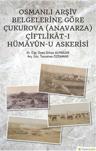 Hiperlink Yayınları - Osmanlı Arşiv Belgelerine Göre Çukurova (Anavarza) Çiftlikat-ı Hümayün-u Askerisi
