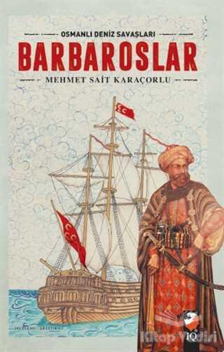 IQ Kültür Sanat Yayıncılık - Osmanlı Deniz Savaşları - Barbaroslar